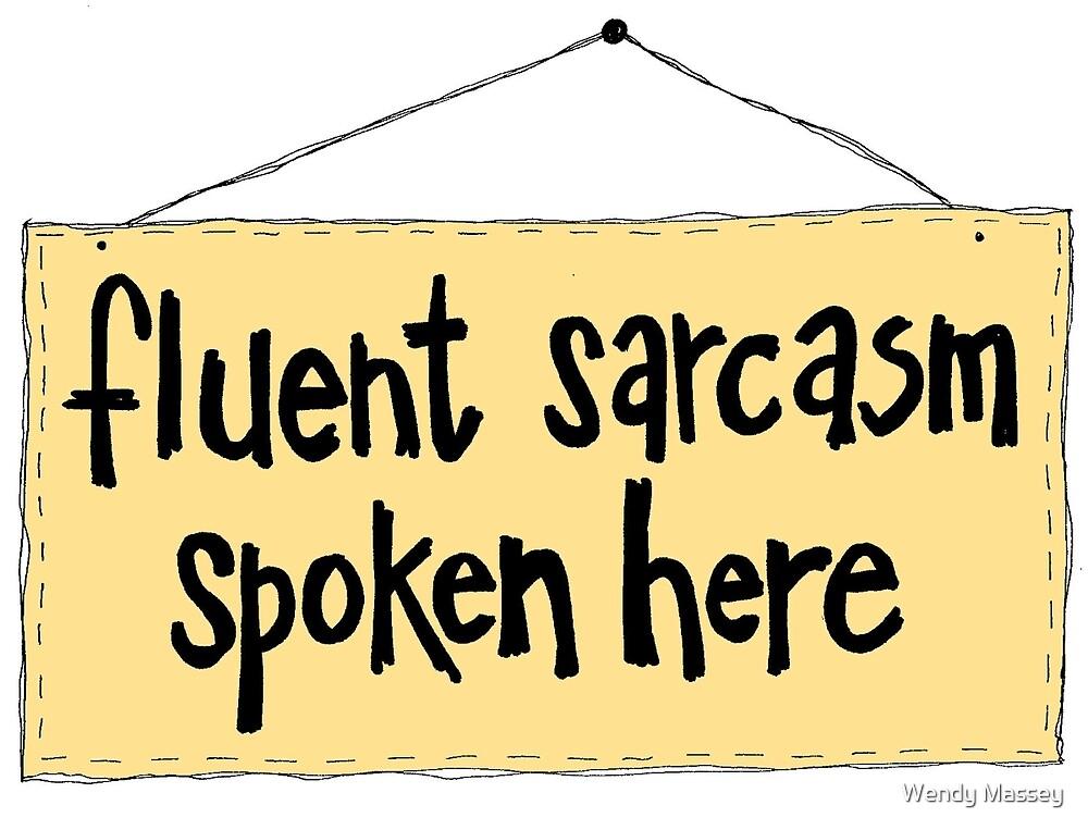 Fluent Sarcasm Spoken Here by Wendy Massey