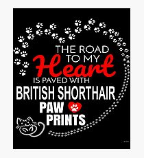 The Road To My Heart Is Paved With British Shorthair Paw Prints - Gift For Passionate British Shorthair Cat Owners Photographic Print