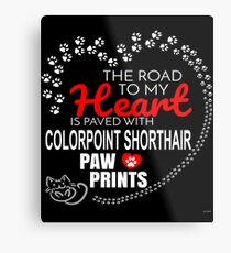 The Road To My Heart Is Paved With Colorpoint Shorthair Paw Prints - Gift For Passionate Colorpoint Shorthair Cat Owners Metal Print