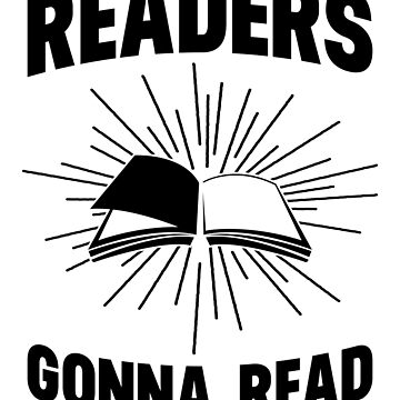 'Readers Gonna Read' Cool Reading Book  by leyogi