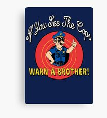 If You See The Cops Warn A Brother Canvas Print