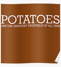 POTATOES are the greatest vegetable of all time. Poster