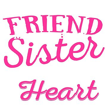 My Best Friend May Not Be My Sister By Blood But She's My Sister By heart T-shirt by Leevinstee