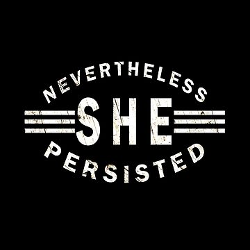 3 Word Quote - Nevertheless She Persisted  by semas