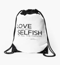 love is the most selfish of all the passions - alexandre dumas Drawstring Bag
