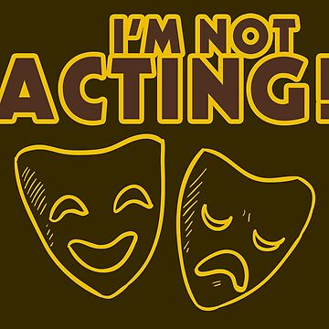 High School Drama Club: I'm not acting!, Theatre Tshirt Gift by ChillDesign