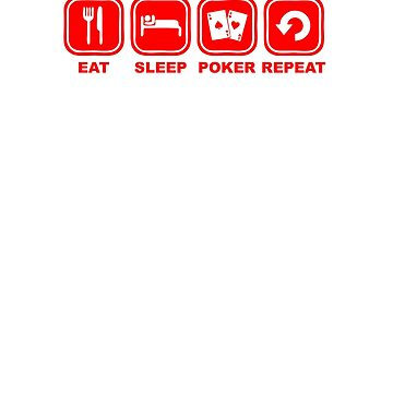 Eat, sleep, poker, repeat by NelloW100