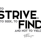 strive, seek, find - alfred tennyson by razvandrc