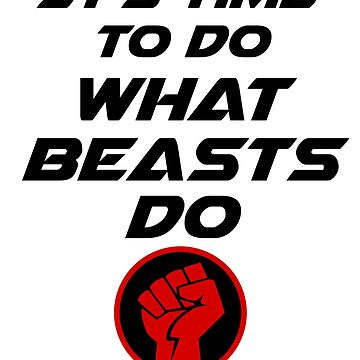 It's Time To Do What Beasts Do Workout Exercise Motivation T-shirt by bigbadchadley