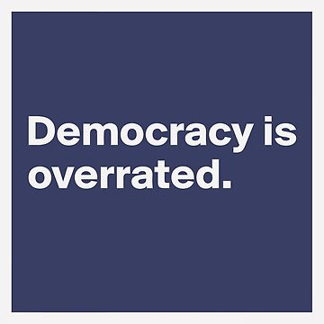 Democracy is so overrated by denisn