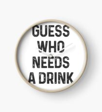 Guess who needs a Drink #1 Uhr