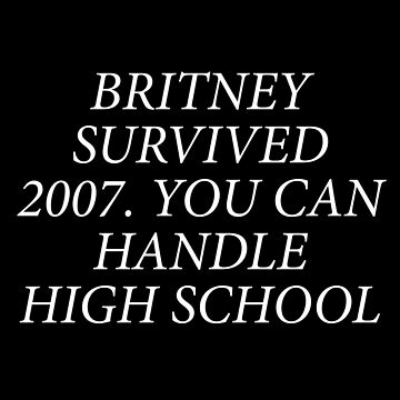 Britney Survived 2007. You Can Handle High School by sergiovarela