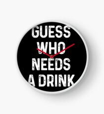 Guess who needs a Drink #2 Uhr