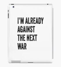 I'm Already Against The Next War iPad Case/Skin