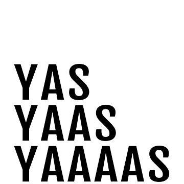 Yas Yaas Yaaaas by kristelmarquez