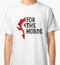 For The Horde! Classic T-Shirt