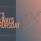 It's Always Thursday  by Mike Healy