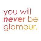 You Will Never Be Glamour by Luke Paccione