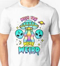 Wish You Were Weird Unisex T-Shirt