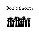 Don't Shoot. by Lioness Creations