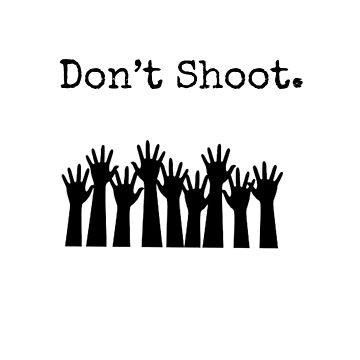 Don't Shoot. by swiftvisionary