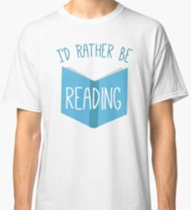 I'd Rather Be Reading Classic T-Shirt