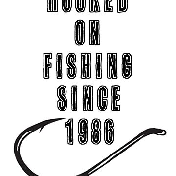 Been Hooked On Fishing Since 1986 Funny Fishing Shirt by FunnyAsDuck