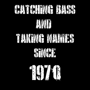 Catching Bass And Taking Names Since 1970 Funny Fishing Shirt by FunnyAsDuck