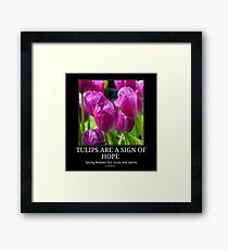 TULIPS ARE A SIGN OF HOPE Framed Print