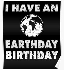 I Have An Earth Day Birthday Poster