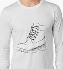I like your boots! Long Sleeve T-Shirt