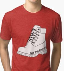 I like your boots! Tri-blend T-Shirt