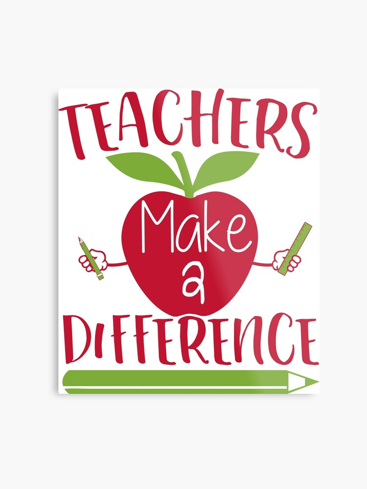 Funny Teacher Teaching Quote - Teachers Make A Difference School   Metal  Print