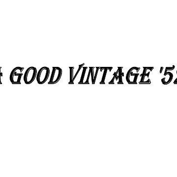 A Good Vintage '52 (Black Writing) by chrisjoy