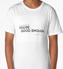 you are good enough - anthony trollope Long T-Shirt