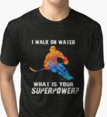 I Walk On Water What's Your Superpower - Funny Hockey Tri-blend T-Shirt