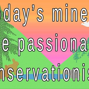 Today's Miners are Passionate Conservationists by LisaRent