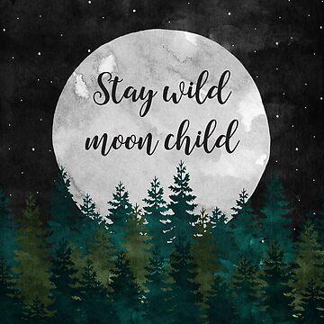 Stay Wild Moon Child by KookiePixel
