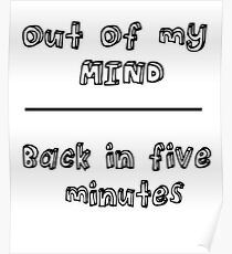 OUT OF MY MIND- FUNNY QUOTE Poster