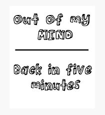 OUT OF MY MIND- FUNNY QUOTE Photographic Print
