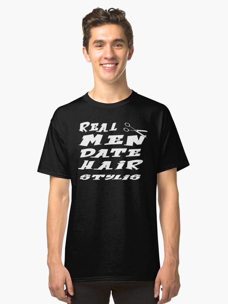 Real Men Date Hair Stylists Long Sleeved Unisex T Shirt For Boyfriend Girlfriend Friend Dresser Stylist Birthday Sister Classic By