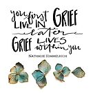 Grief lives within you by Nathalie Himmelrich