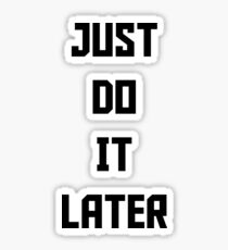 Just Do It Later Sticker