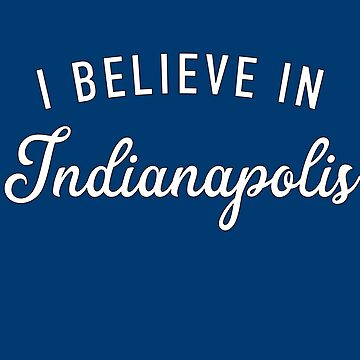 I believe in Indianapolis by GrandOldTees