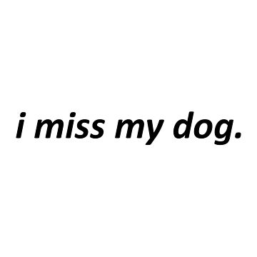 I miss my dog by LittleSmarthy