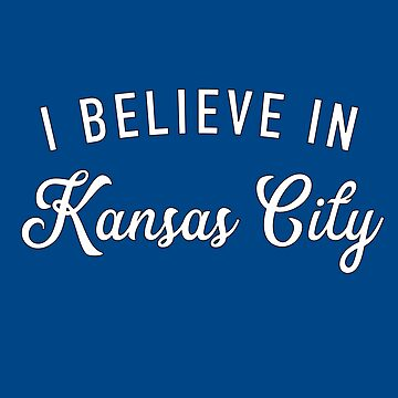 I believe in Kansas City by GrandOldTees