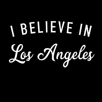 I believe in Los Angeles by GrandOldTees