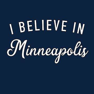 I believe in Minneapolis by GrandOldTees