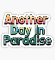 Another Day In Paradise Sticker