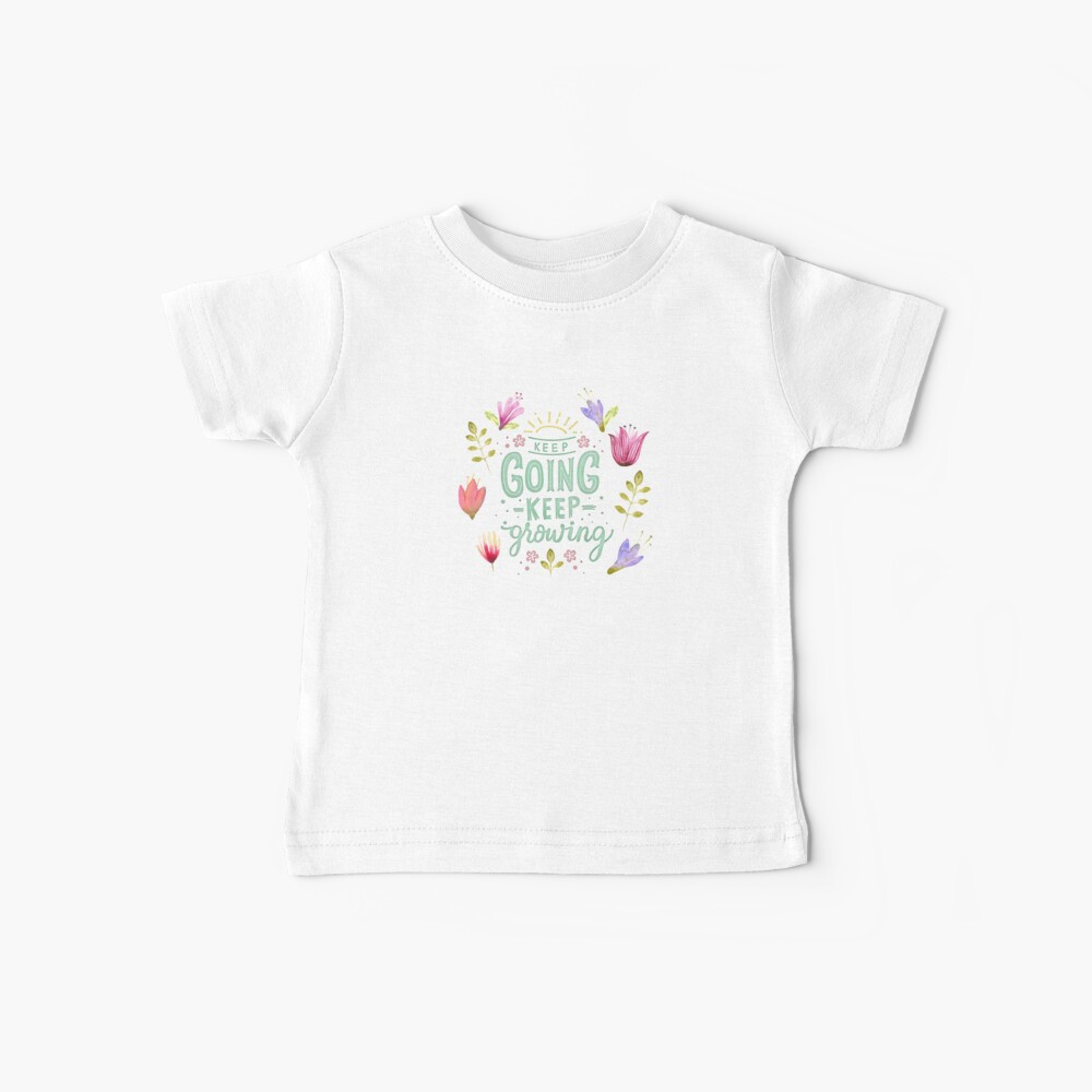Keep Going Keep Growing Baby T-Shirt